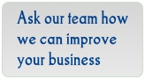 Ask our team how we can improve your business